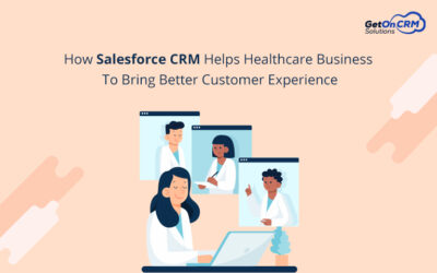How Salesforce CRM Helps Healthcare Business To Bring Better Customer Experience?