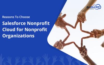 Reasons To Choose Salesforce Nonprofit Cloud for Nonprofit Organizations